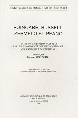 9782853670524: Poincaré, Russell, Zermelo et Peano : Textes de la discussion (1906-1912) sur les fondements des mathématiques : des antinomies à la prédicativité