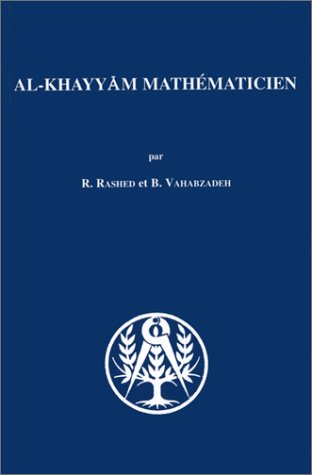 Al-Khayyam mathématicien (Sciences dans l'histoire): Rashed, Roshdi; Vahabzadeh,