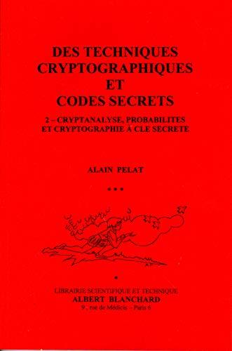 9782853672573: Des techniques cryptographiques et codes secrets : Tome 2, Cryptanalyse, probabilités et cryptographie à clé secrète