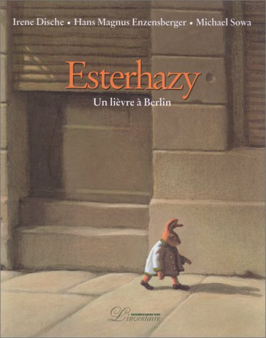 Esterhazy : Un lièvre à Berlin: Dische, Irène, Hans-Magnus Enzensberger und Michael ...