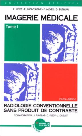 9782853851374: Imagerie médicale. Tome 1. Radiologie conventionnelle sans produit de contraste