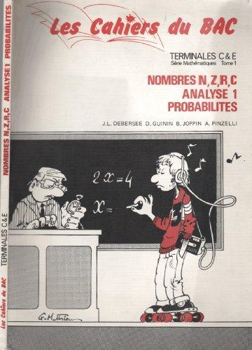 9782853941327: Terminales C et E - Série Mathématiques - Tome 1 - Nombres N, Z,R,C - Analyse 1 - Probabilités