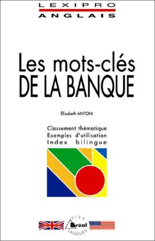 Les Mots-Cles de la Banque.: Antoni, Elizabeth
