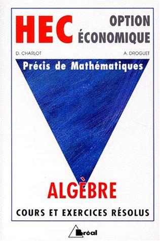 9782853947831: PRECIS DE MATHEMATIQUES. Alg�bre, Classes pr�paratoires au haut enseignement commercial option �conomique (Precis Maths He)