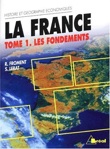 La France. Les fondements, tome 1: Froment, R, Lerat,