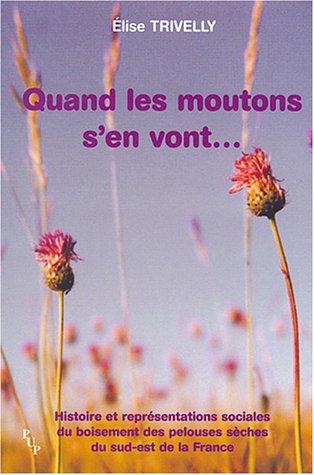 9782853995566: Quand les moutons s'en vont... : Histoire et représentations sociales du boisement des pelouses sèches du sud-est de la France