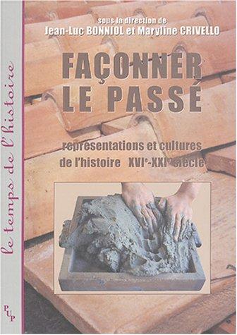 """""""faconner le passe ; representations et cultures de l'histoire, xvi-xxi siecle"""": ..."""