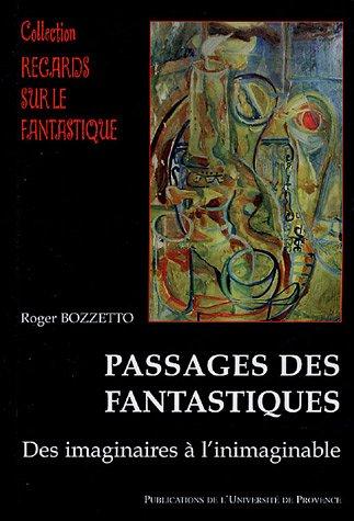 Passages des fantastiques: Des imaginaires ? l'inimaginable: Roger Bozzetto