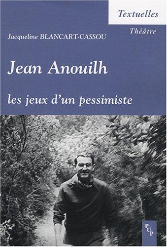 9782853996815: Jean Anouilh : Les jeux d'un pessimiste