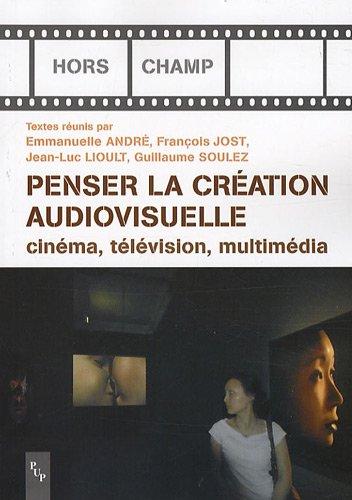Penser la création audiovisuelle (French Edition): Emmanuelle André