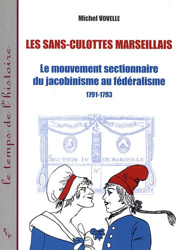 """""""les sans-culottes marseillais ; le mouvement sectionnaire du jacobinisme au féd&eacute..."""