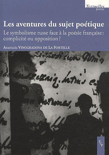 9782853997584: Les aventures du sujet poétique : Le symbolisme russe face à la poésie française : complicité ou opposition ?