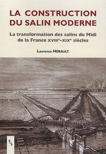 9782853997652: La construction du salin moderne : La transformation des salins du Midi de la France XVIIIe-XIXe siècles