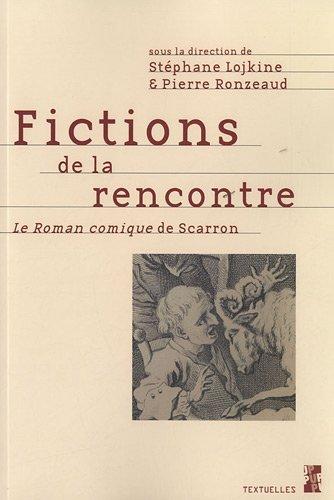 Fictions de la rencontre : Le Roman comique de Scarron Lojkine, Stéphane; Ronzeaud, Pierre and Collectif
