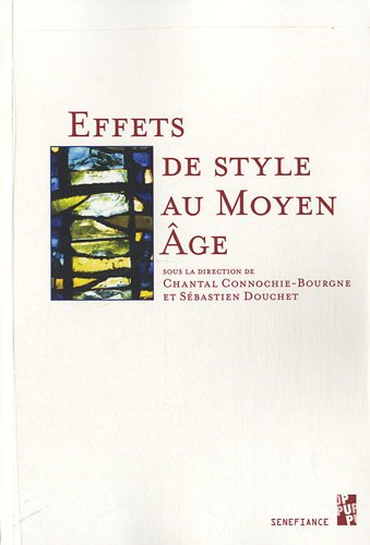 Effets de style au Moyen Age: Chantal Connochie-Bourgne, S�bastien Douchet