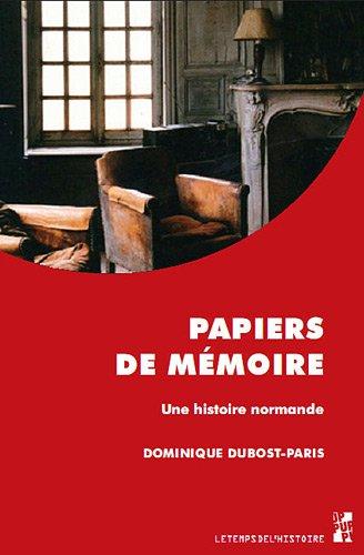 Papiers de mémoire : Une histoire normande (1927-1987): Dominique Dubost-Paris