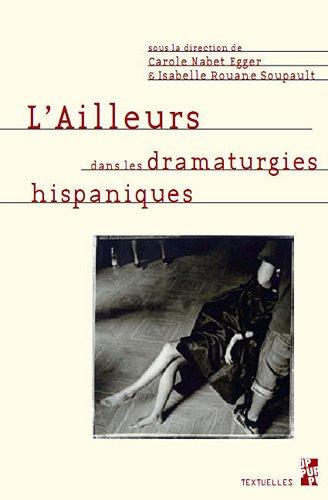 L'Ailleurs dans les dramaturgies hispaniques: Carole Nabet Egger, Isabelle Rouane Soupault