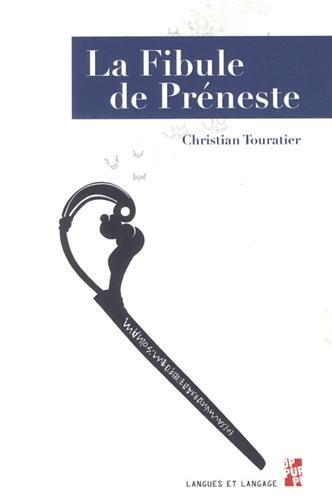 La Fibule de Préneste: Christian Touratier