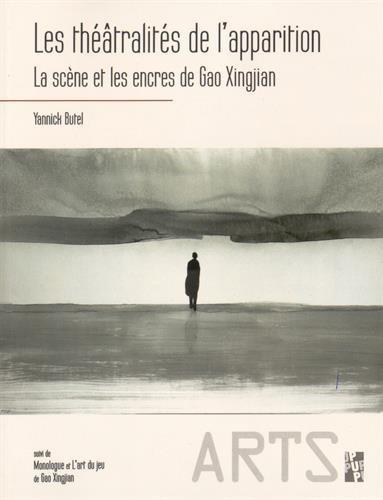 9782853999977: Les théâtralités de l'apparition : La scène et les encres de Gao Xingjian suivi de Monologue et L'art du jeu