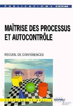 Maitrise des Processus Autocontrole Recueil de Conferences 6c09 [Oct 20, 1999] Processus