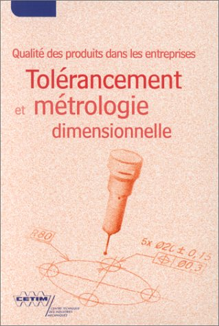Tolérancement et métrologie dimensionnelle : Qualité des produits dans les ...