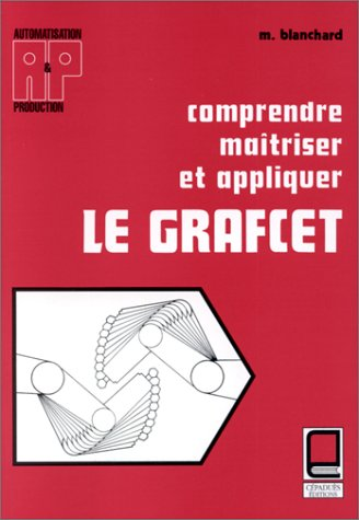Comprendre, maîtriser et appliquer le Grafcet: M. Blanchard