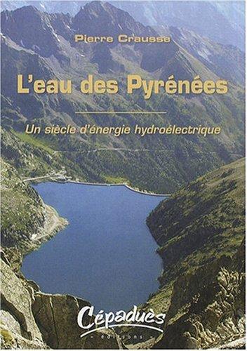 9782854288063: L'eau des Pyr�n�es : Un si�cle d'�nergie hydro�lectrique