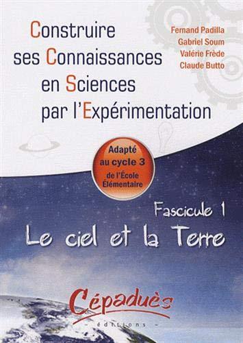 9782854288605: Le ciel et la Terre - Adapte au Cycle 3 de l'Ecole Elementaire -Fascicule 1 de la Collection : Construire ses Connaissances en Sciences par l'Exp�rimentation