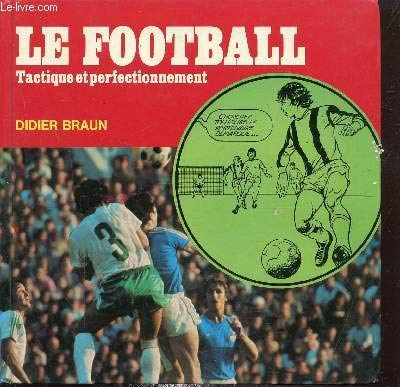 9782854290325: Le Football: Tactique et perfectionnement (Collection Vidi ; 27) (French Edition)