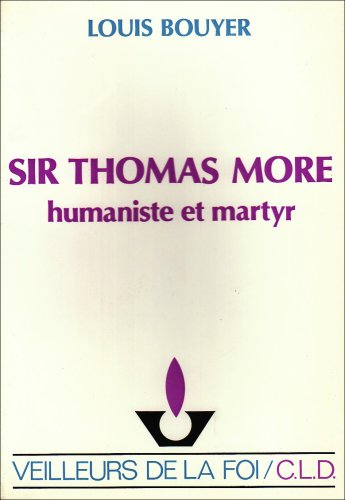 Sir Thomas More: Humaniste et martyr (Veilleurs de la Foi) (2854430662) by Louis Bouyer