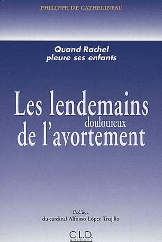 LENDEMAINS DOULOUREUX DE L'AVORTEMENT (LES) : QUAND RACHEL PLEURE SES ENFANTS: CATHELINEAU ...