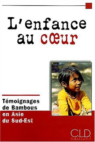 9782854434460: L'enfance au coeur : Témoignages de Bambous en Asie du Sud-Est