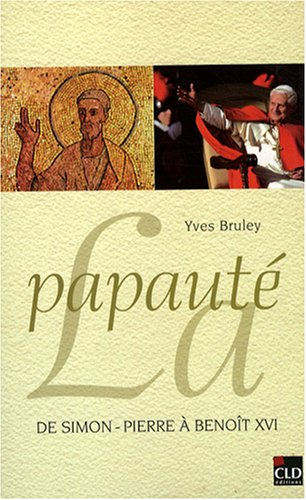 PAPAUTÉ DE SIMON-PIERRE À BENOÎT XVI (LA): BRULEY YVES