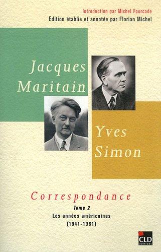 Jacques Maritain, Yves Simon, correspondances t.2 ; les années américaines (1941-1961...