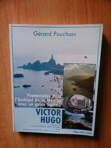 Promenades dans l'Archiple de la Manche avec un guide nomme Victor Hugo: Pouchain , Gerard