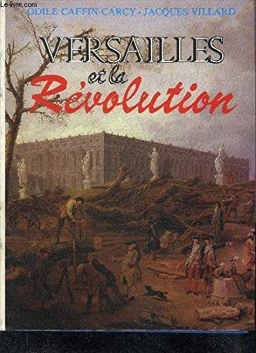 Versailles Et La Revolution: Caffin-Carcy, Odile;Villard, Jacques