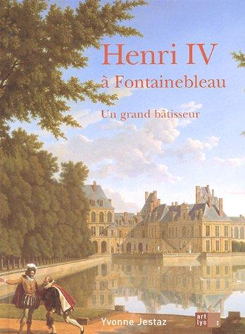 9782854952063: Henri IV à Fontainebleau: Un grand bâtisseur