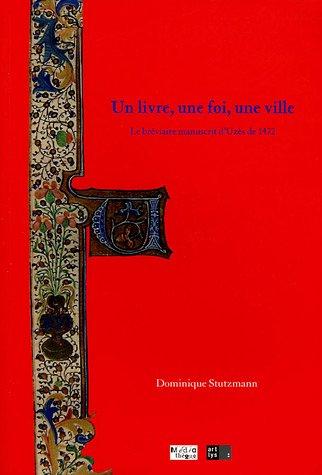 UN LIVRE, UNE FOI, UNE VILLE : LE BRÉVIAIRE, MANUSCRIT D'UZÈS DE 1472: STUTZMANN...