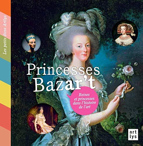 PRINCESSE BAZART : REINES ET PRINCESSES DE L'HISTOIRE DE L'ART: GUIBERT FRANÇOISE DE