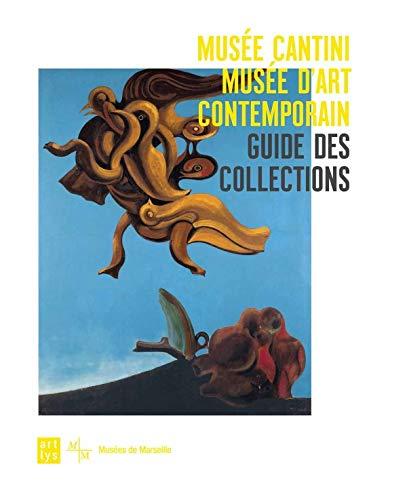 Guide des collections du musée des Cantini: Christine Poullain, Nicolas Cendo, Olivier...