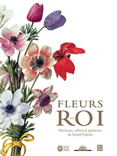 Fleurs du Roi : peintures, vélins et parterres du Grand Trianon: Séverine Cuzin-Schulte
