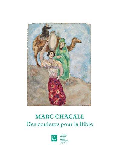 MARC CHAGALL - DES COULEURS POUR LA BIBLE: MAURICE FRECHURET, SARAH LIGNER