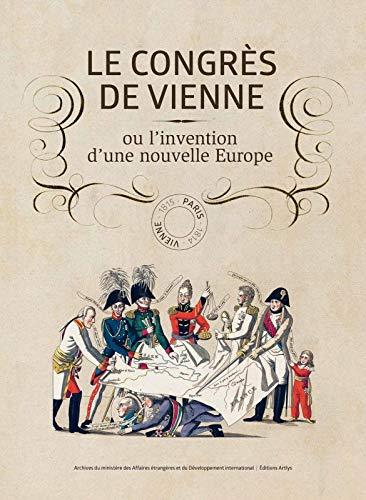Le congrès de Vienne ou l'invention d'une nouvelle Europe