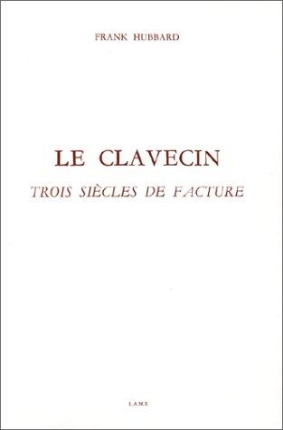 9782854970265: Le Clavecin. Trois siècles de facture