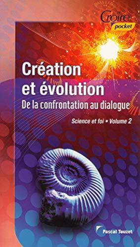 9782855091303: Cr�ation et �volution- De la confrontation au dialogue - Science et foi vol. 2 - Croire et lire n�30