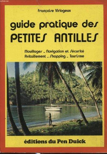 Guide Pratique Des Petites Antilles: Mouillages, Navigation Et Securite, [r]avitaillement, Shopping...