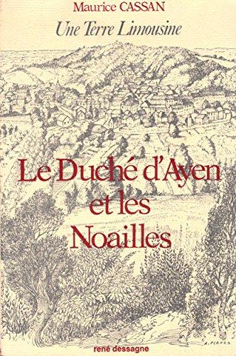 Une terre limousine . Le duché d'Ayen et les Noailles.: CASSAN ( Maurice )
