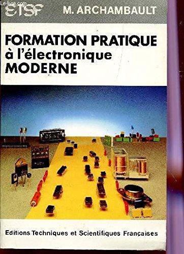Formation pratique à l'électronique moderne: Archambault, Michel