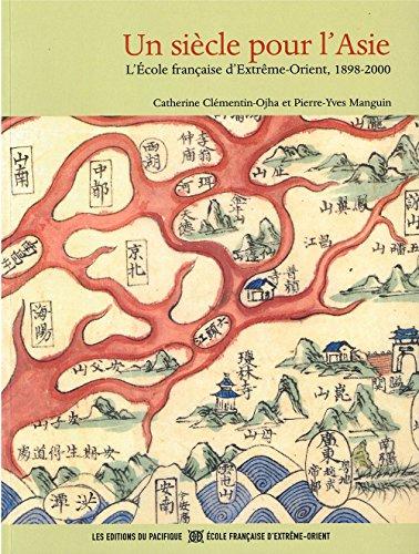 Un siècle pour l'Asie. L'Ecole française d'Extrême-Orient,: CLEMENTIN-OJHA (Catherine), MANGUIN