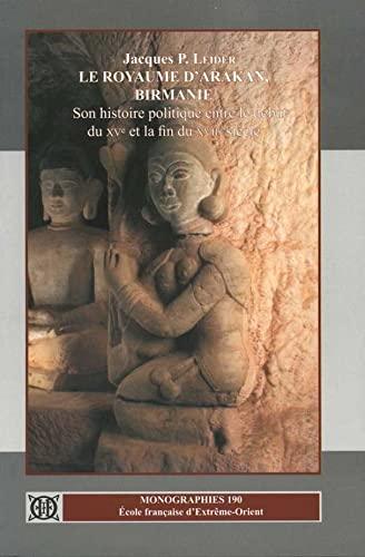 Le royaume d'Arakan, Birmanie : son histoire politique entre le début du XVe et la fin ...